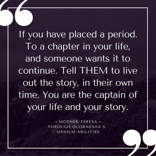 If you have placed a period. To a chapter in your life, and someone wants it to continue. Tell them to live out the story