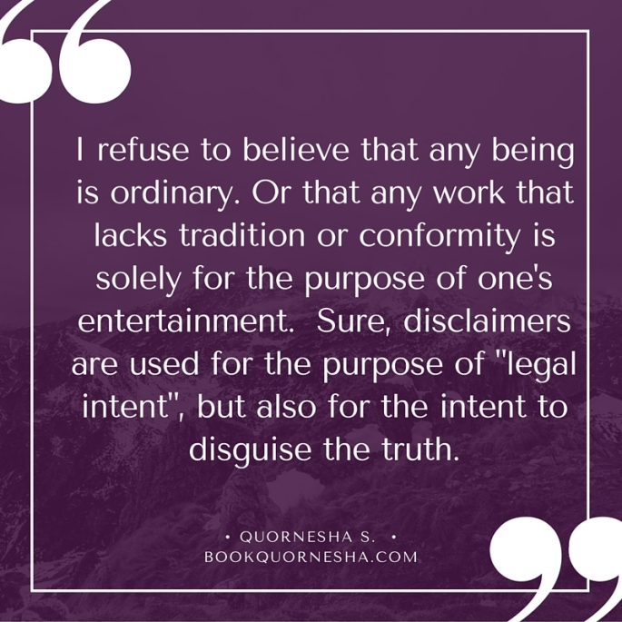 I refuse to believe that any being is ordinary. Or that any work that lacks tradition or conformity is solely for the purpose of one's entertainment.