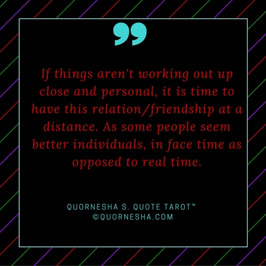 If things aren't working out up close and personal, it is time to have this relation-friendship at a distance. As some people seem better individuals , in face time as opposed to real time.