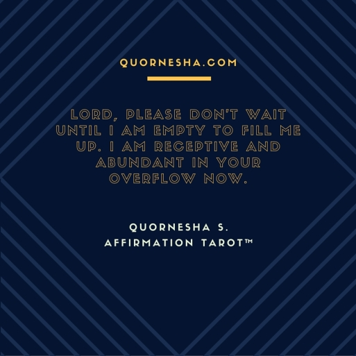 Lord, Please don't wait until I am empty to fill me up. I am receptive and abundant in your overflow now. (1)